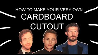 HOW TO MAKE YOUR VERY OWN CARDBOARD CUTOUTS!