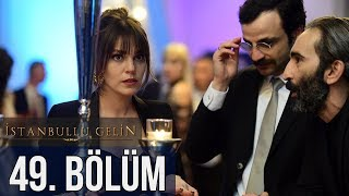 İstanbullu Gelin 49. Bölüm