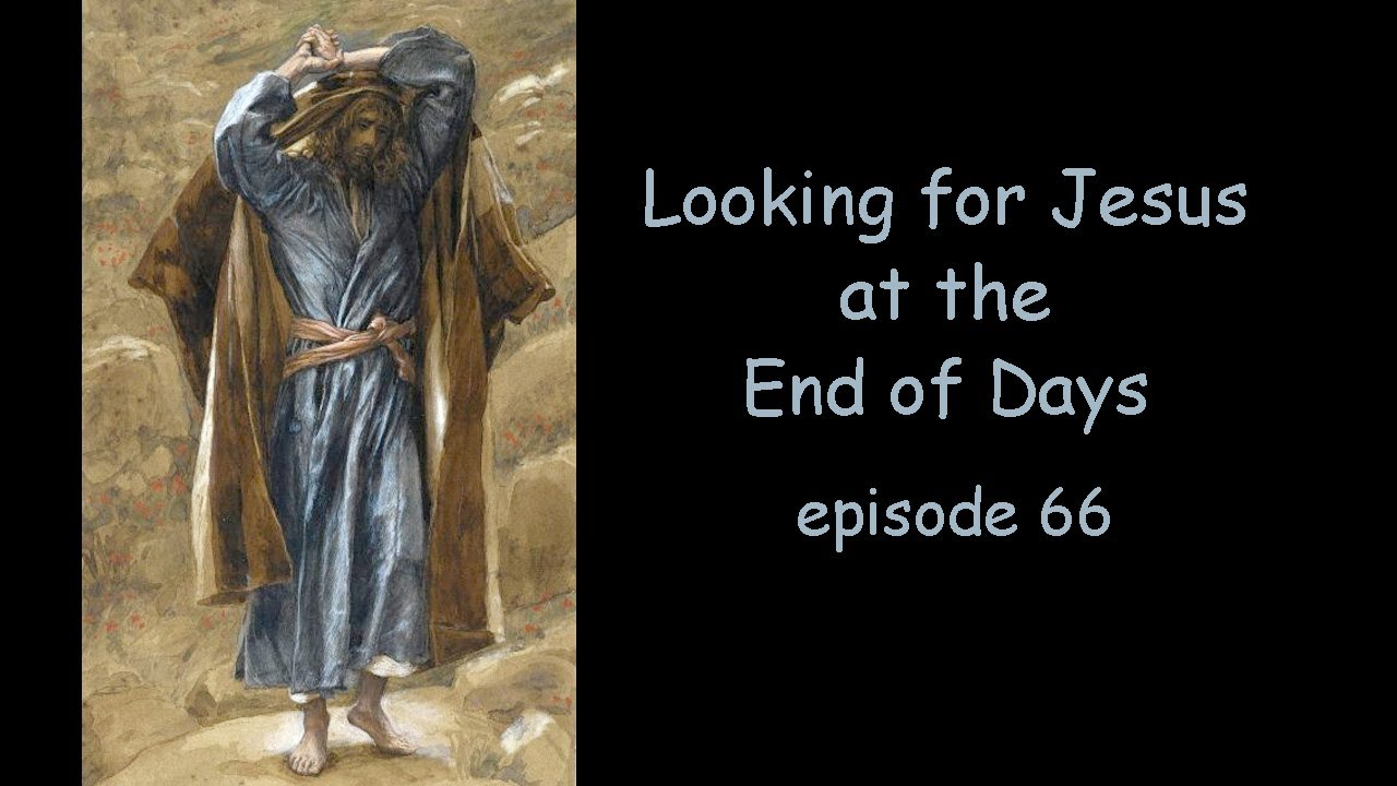 Looking for Jesus at the End of Days. Episode 66