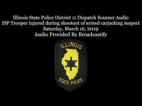 Illinois State Police Dispatch Scanner Audio ISP Trooper injured during shootout