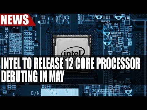 Intel to Release 12 Core Processor Debuting in May