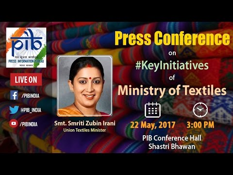 Press Conference by Union Minister Smriti Zubin Irani on Key Initiatives of Textile Ministry