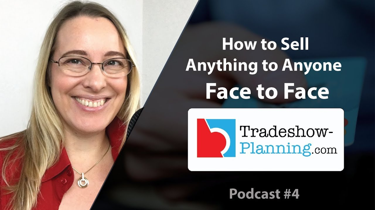 How to Sell Anything to Anyone, Face to Face | Tradeshow-Planning.com Podcast #4