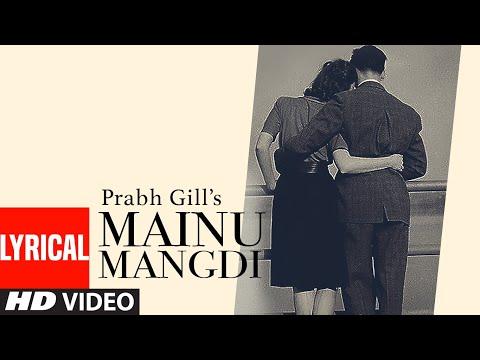 Mainu Mangdi Lyrical Song Prabh Gill  Desi Routz  Maninder Kailey  Punjabi Song