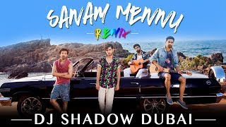 Sanam Mennu (Remix) | DJ Shadow Dubai