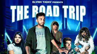 THE ROADTRIP - | ELVISH YADAV |