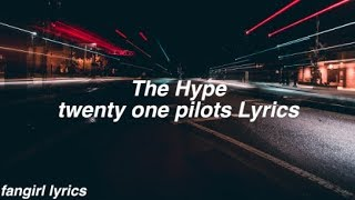 The Hype || twenty one pilots Lyrics