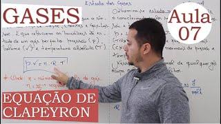 Estudo dos Gases - Aula 07 (EQUAÇÃO DE CLAPEYRON)