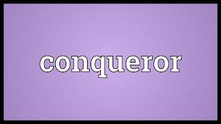 Conqueror Meaning