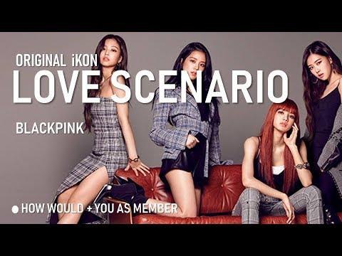 BLACKPINK + You (5members)  Sing 'LOVE SCENARIO' By IKON