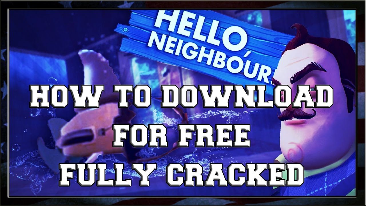 How To Download Hello Neighbor For Free Cracked Full Version Cracked Youtube