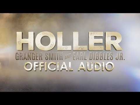 Granger Smith and Earl Dibbles Jr - Holler (official audio)