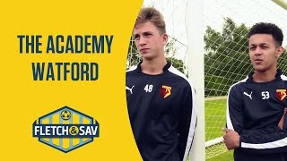 Watford: The Academy | Fletch and Sav