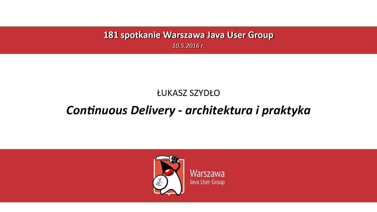 WJUG #181 - Continuous Delivery: architektura i praktyka - Łukasz Szydło