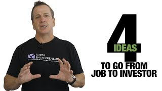 How to go from a JOB to an INVESTOR...Smart & Fast!