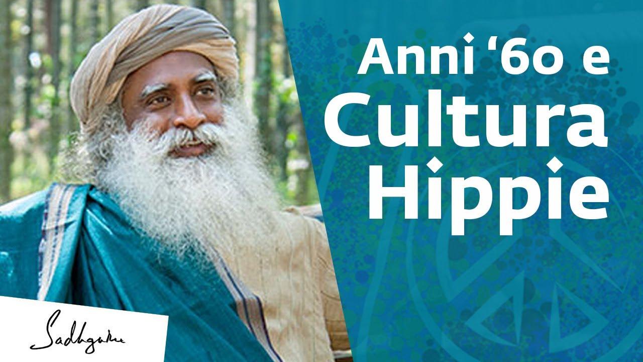 Sadhguru sulla cultura hippie e gli anni '60 | Sadhguru Italiano