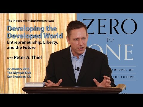 Peter Thiel | Developing the Developed World: Entrepreneurship, Liberty, and the Future