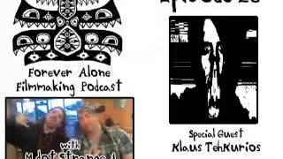 Forever Alone Filmmaking Podcast Ep. 26: Klaus TehKurios