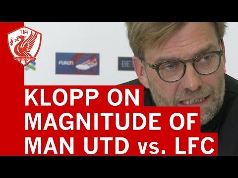 Man United vs. Liverpool: Jurgen Klopp on the magnitude of fixture