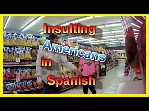 INSULTING AMERICANS IN SPANISH