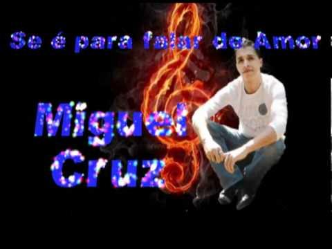 Se é para falar de Amor - Miguel Cruz