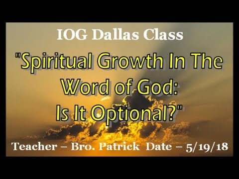 "IOG Dallas - ""Spiritual Growth In The Word of God: Is It Optional?"""
