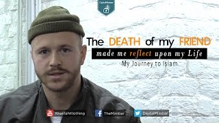 the death of my friend made me reflect upon life   my journey to islam