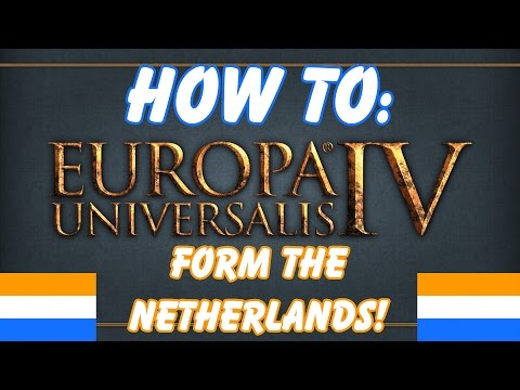 How To: Form the Netherlands in EU4!!!
