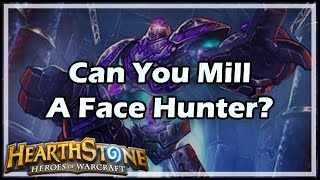 [Hearthstone] Can You Mill A Face Hunter?