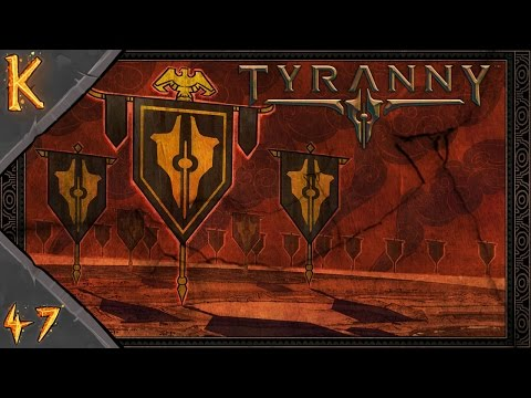 Let's Play Tyranny - Episode Forty Seven: And We All Fall Down!