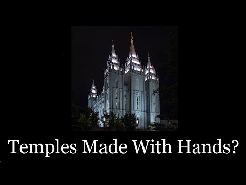 Temples Made With Hands?