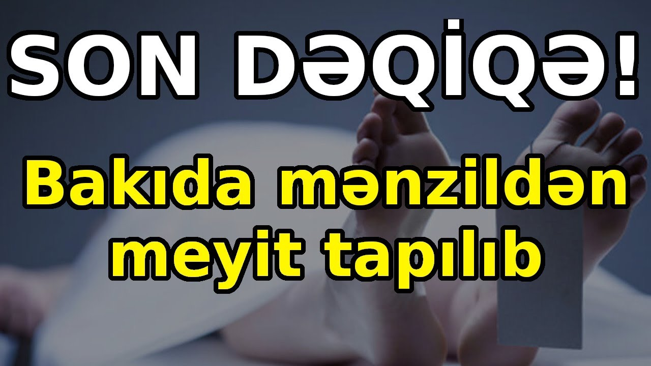 SON DƏQİQƏ: Bakıda mənzildən meyit tapılıb, Son xeberler 20.06.2021