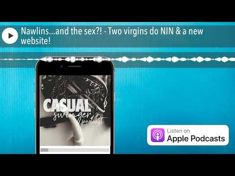 Nawlins...and the sex?! - Two virgins do NIN & a new website! from YouTube · Duration:  54 minutes 26 seconds