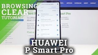 How to Delete Cookies and Browser History in Huawei P Smart Pro - Clear Browser Data