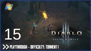 Diablo 3: Reaper of Souls (PC) - Pt.15 [Difficulty Torment I]