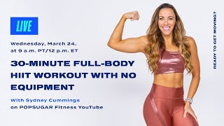 30-Minute Full-Body HIIT Workout With No Equipment With Sydney Cummings