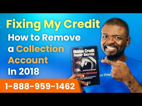 Fixing My Credit: How to Remove a Collection Account In 2018