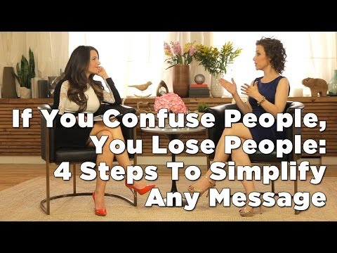 If You Confuse People, You Lose People: 4 Steps To Simplify Any Message