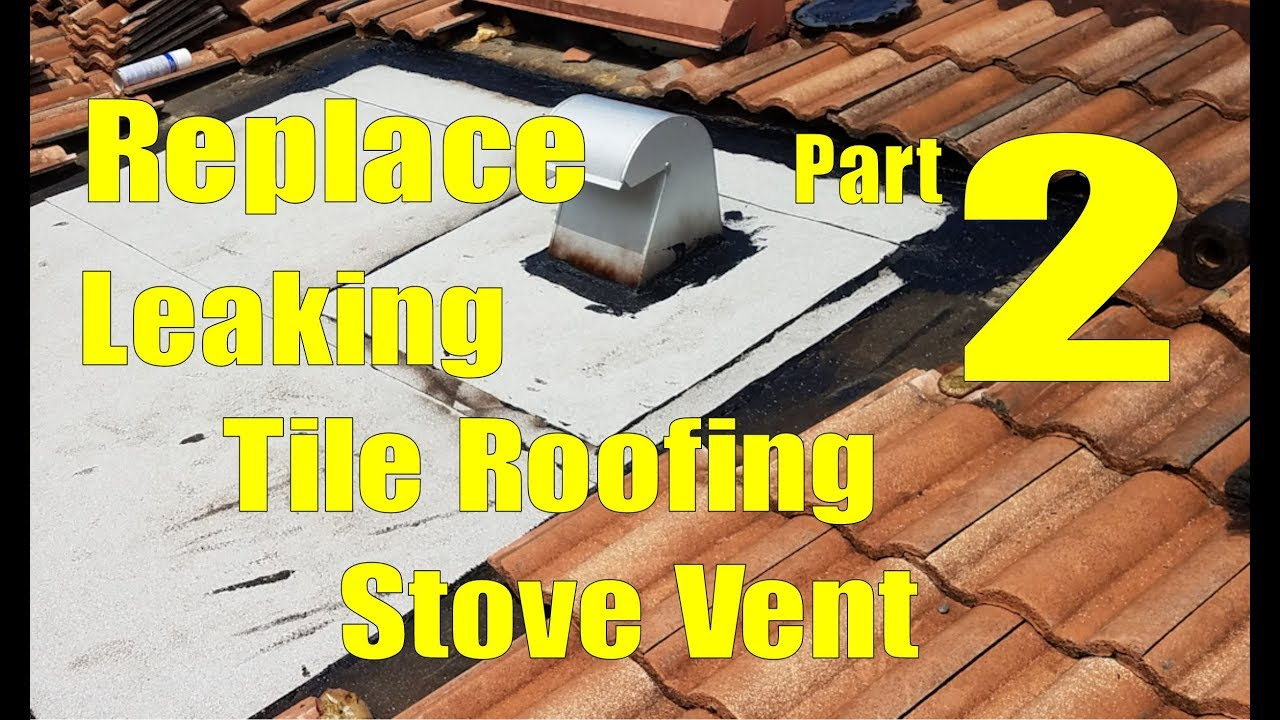 Replace Leaking Tile Roofing Stove Vent 2 Install Cap Sheet Underlayment And