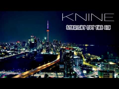 Knine - Straight Out The 6ix (Audio)