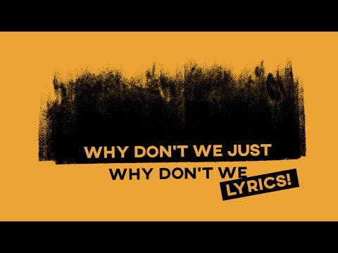 Why Don't We Just • Why Don't We (Lyrics)