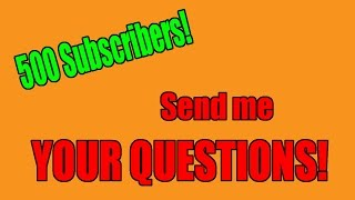 500 Subscribers! Send Me Questions!