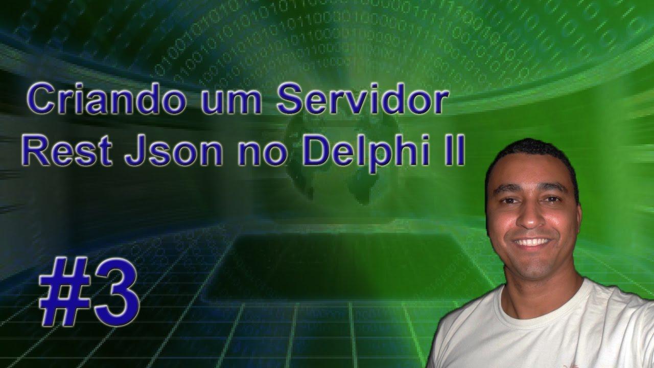 Criando um Servidor Rest/Json no Delphi II - Parte 3