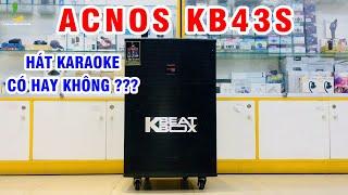 Hát karaoke Loa kéo Acnos KB43S có hay không? Và đây là câu trả lời !!!
