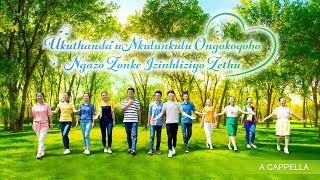 "Christian Music - ""Ukuthanda uNkulunkulu Ongokoqobo Ngazo Zonke Izinhliziyo Zethu"" - Zulu A Cappella"