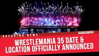 BREAKING NEWS: WrestleMania 35 Date & Location Officially Announced By WWE