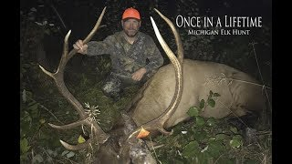 Once in a Lifetime Elk Hunt | MI 2017