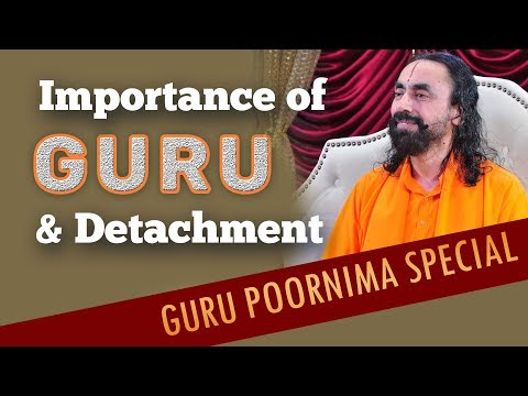 Guru and Detachment | Guru Purnima Special 2018 | Path of devotion requirements
