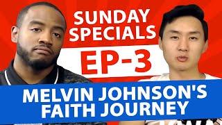 Sunday Specials Ep 3. - Melvin Johnson's Faith Journey...
