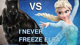 Black Panther vs Elsa - I never freeze Elsa meme